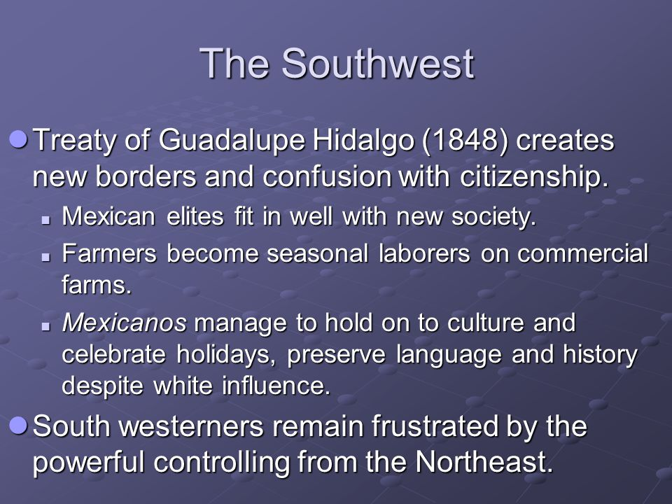 The Southwest Treaty of Guadalupe Hidalgo (1848) creates new borders and confusion with citizenship. Treaty of Guadalupe Hidalgo (1848) creates new bo