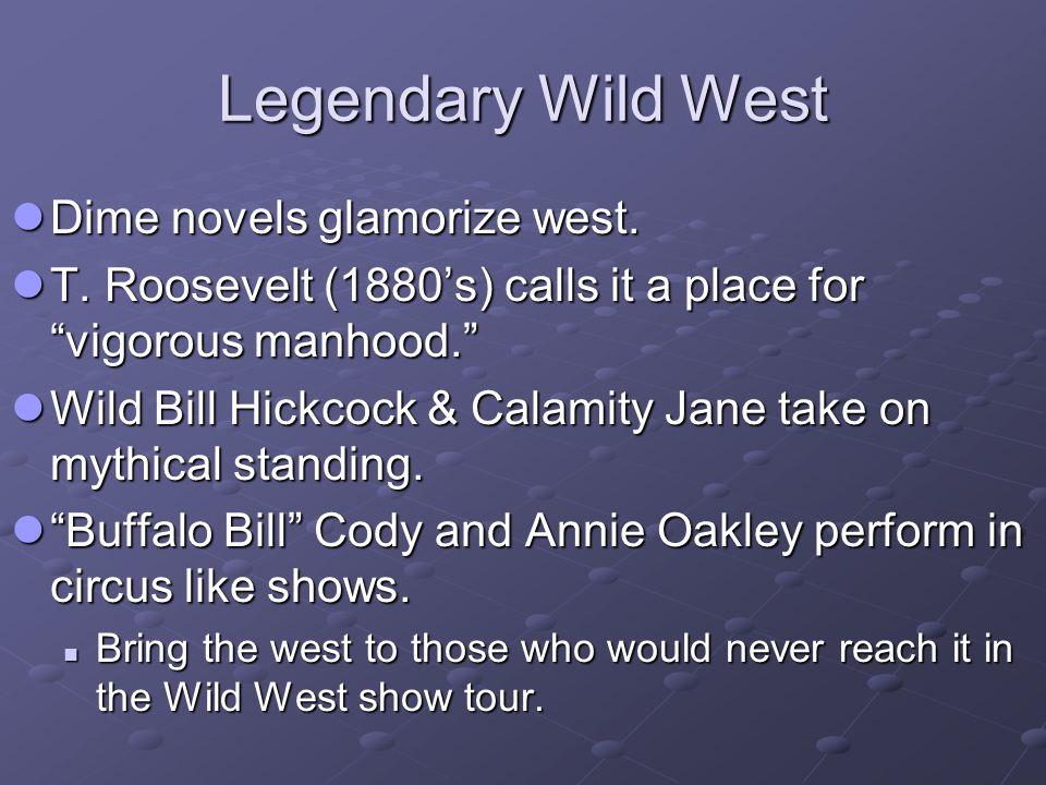 Legendary Wild West Dime novels glamorize west. Dime novels glamorize west.