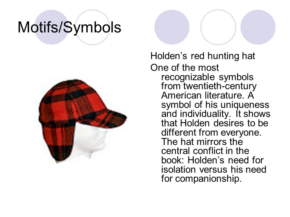 Motifs/Symbols Holden's red hunting hat One of the most recognizable symbols from twentieth-century American literature. A symbol of his uniqueness an