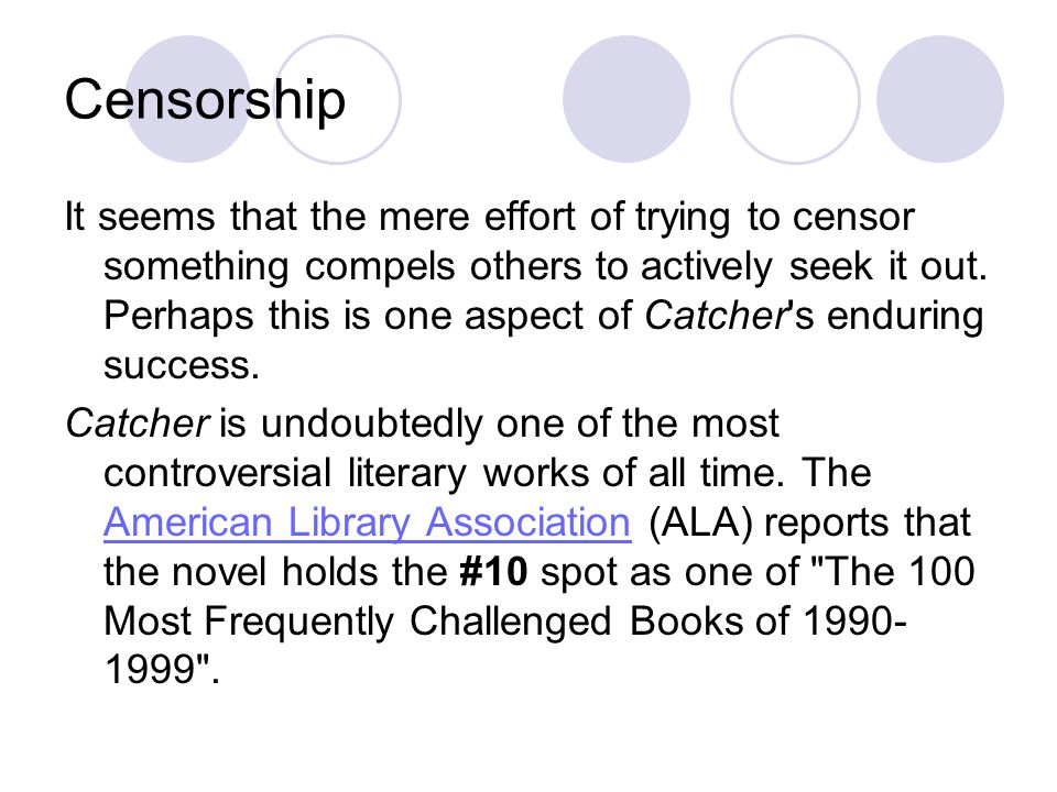 Censorship It seems that the mere effort of trying to censor something compels others to actively seek it out. Perhaps this is one aspect of Catcher's