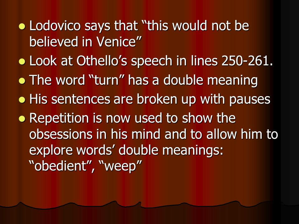 """Lodovico says that """"this would not be believed in Venice"""" Lodovico says that """"this would not be believed in Venice"""" Look at Othello's speech in lines"""