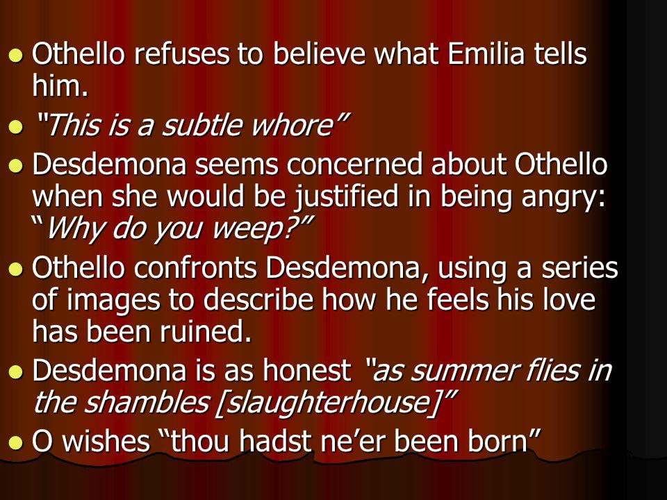 "Othello refuses to believe what Emilia tells him. Othello refuses to believe what Emilia tells him. ""This is a subtle whore"" ""This is a subtle whore"""