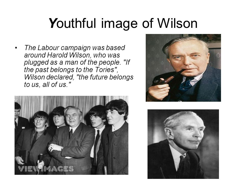Youthful image of Wilson The Labour campaign was based around Harold Wilson, who was plugged as a man of the people.