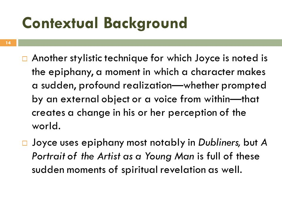 Contextual Background  Another stylistic technique for which Joyce is noted is the epiphany, a moment in which a character makes a sudden, profound r