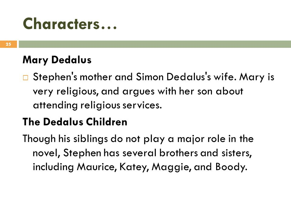 Characters… Mary Dedalus  Stephen's mother and Simon Dedalus's wife. Mary is very religious, and argues with her son about attending religious servic