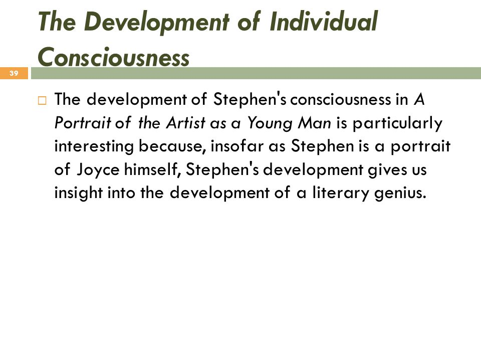 The Development of Individual Consciousness  The development of Stephen's consciousness in A Portrait of the Artist as a Young Man is particularly in