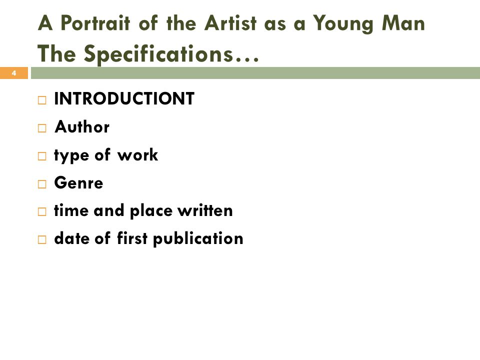 A Portrait of the Artist as a Young Man The Specifications…  INTRODUCTIONT  Author  type of work  Genre  time and place written  date of first p