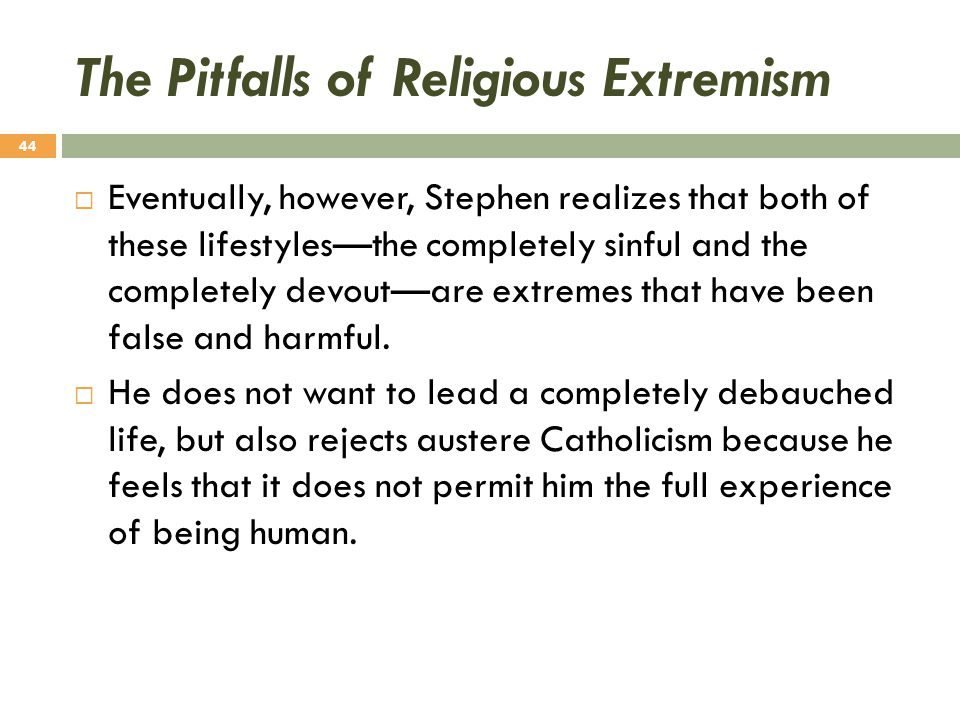 The Pitfalls of Religious Extremism  Eventually, however, Stephen realizes that both of these lifestyles—the completely sinful and the completely dev