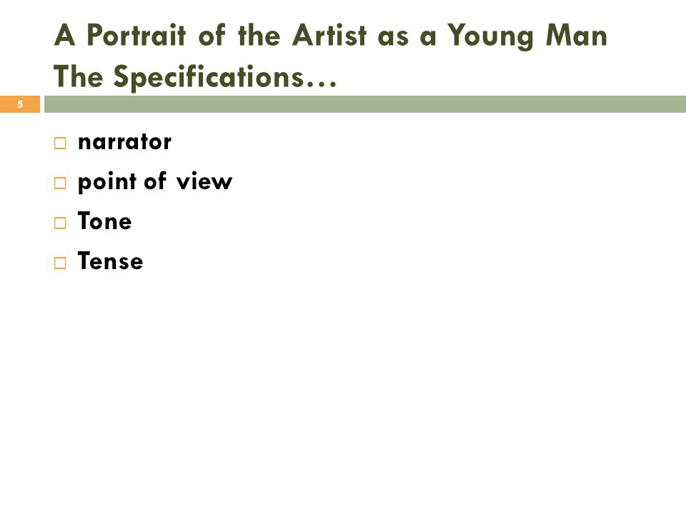  setting (place)  Protagonist  major conflict  rising action A Portrait of the Artist as a Young Man The Specifications… 6
