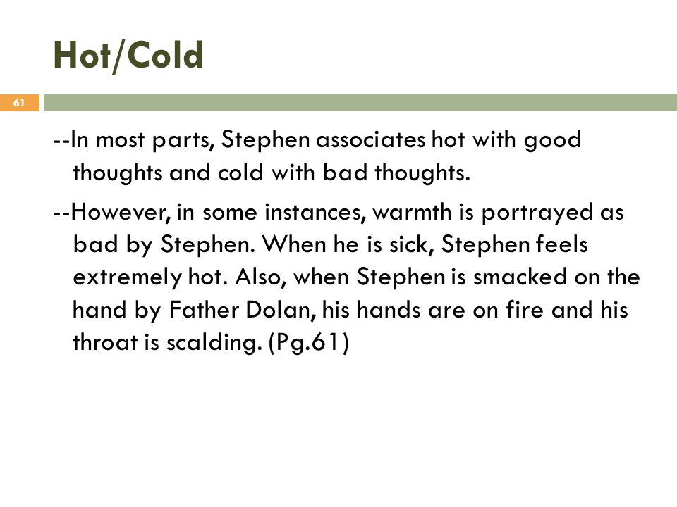 Hot/Cold --In most parts, Stephen associates hot with good thoughts and cold with bad thoughts. --However, in some instances, warmth is portrayed as b