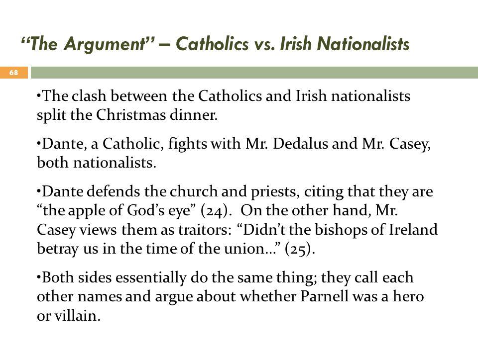 """The Argument"" – Catholics vs. Irish Nationalists The clash between the Catholics and Irish nationalists split the Christmas dinner. Dante, a Catholic"