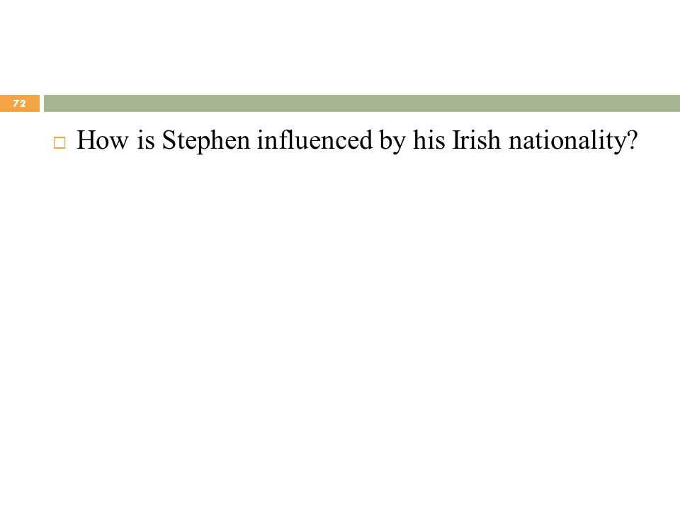 How is Stephen influenced by his Irish nationality? 72