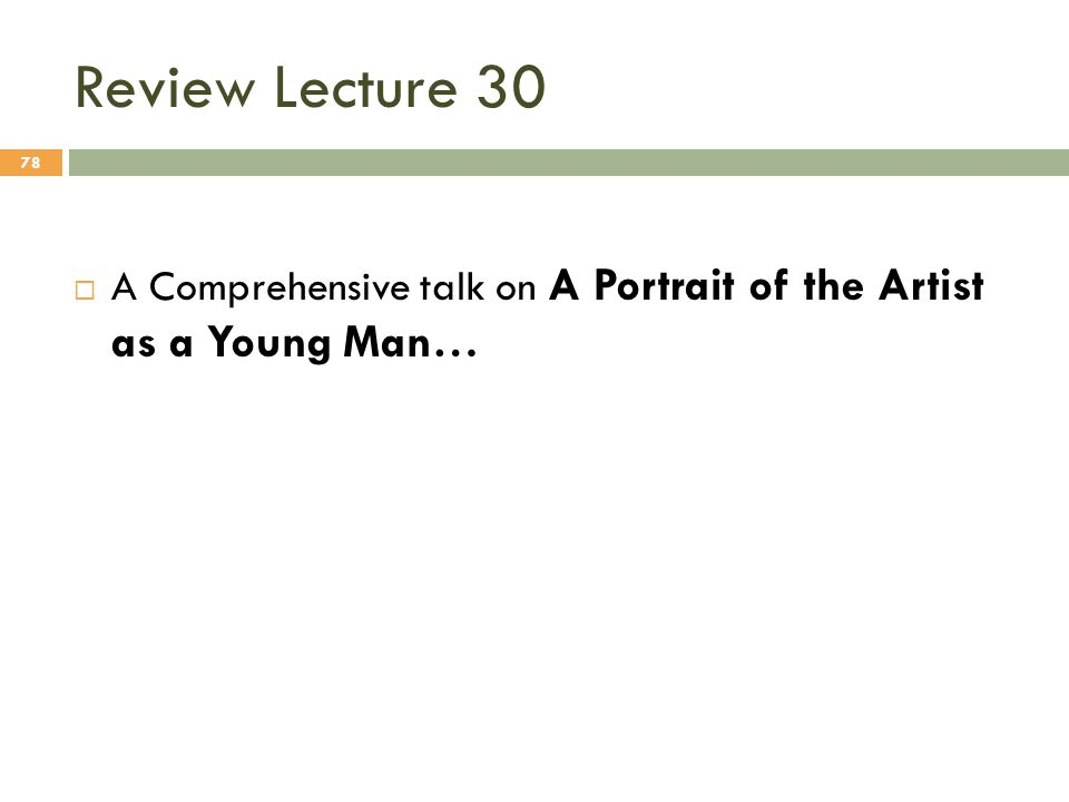 Review Lecture 30  A Comprehensive talk on A Portrait of the Artist as a Young Man… 78