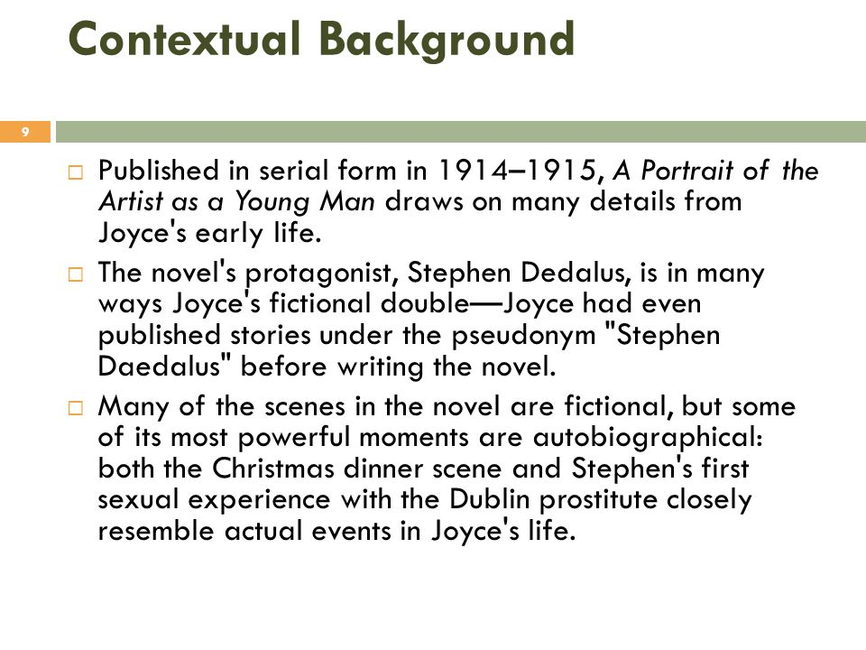 Contextual Background  In addition to drawing heavily on Joyce s personal life, A Portrait of the Artist as a Young Man also makes a number of references to the politics and religion of early-twentieth-century Ireland.
