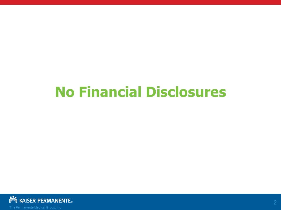 The Permanente Medical Group, Inc 2 No Financial Disclosures
