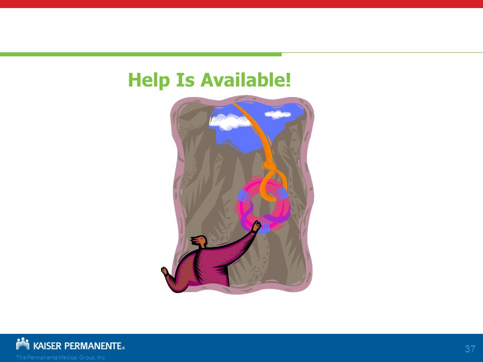 The Permanente Medical Group, Inc 37 Help Is Available!