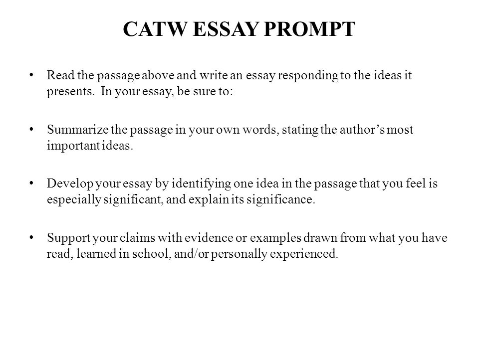 CATW ESSAY PROMPT Read the passage above and write an essay responding to the ideas it presents.