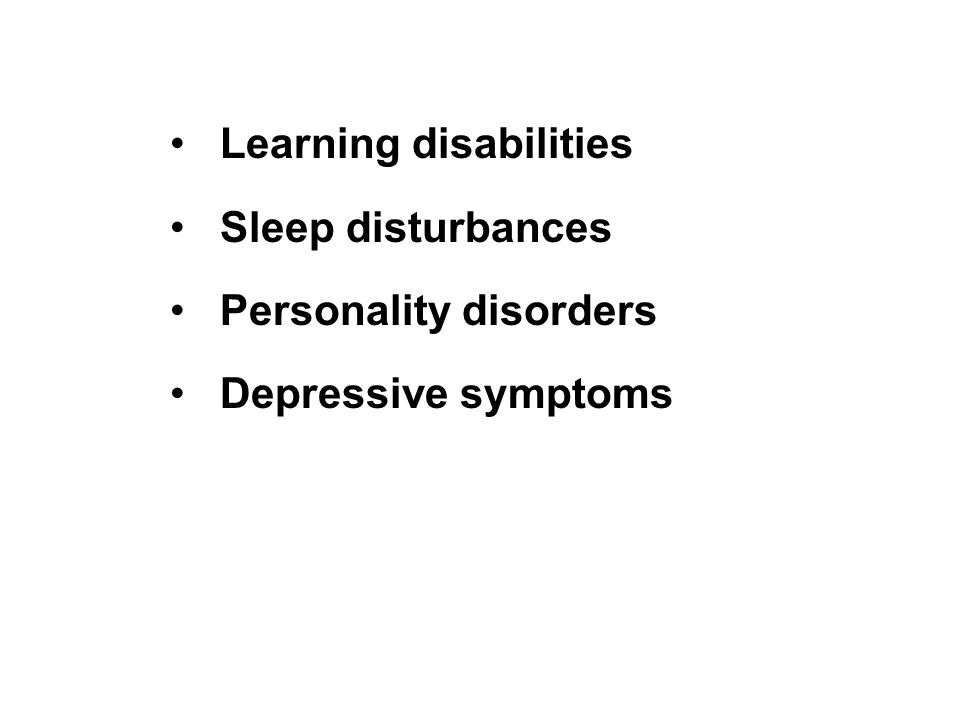Learning disabilities Sleep disturbances Personality disorders Depressive symptoms