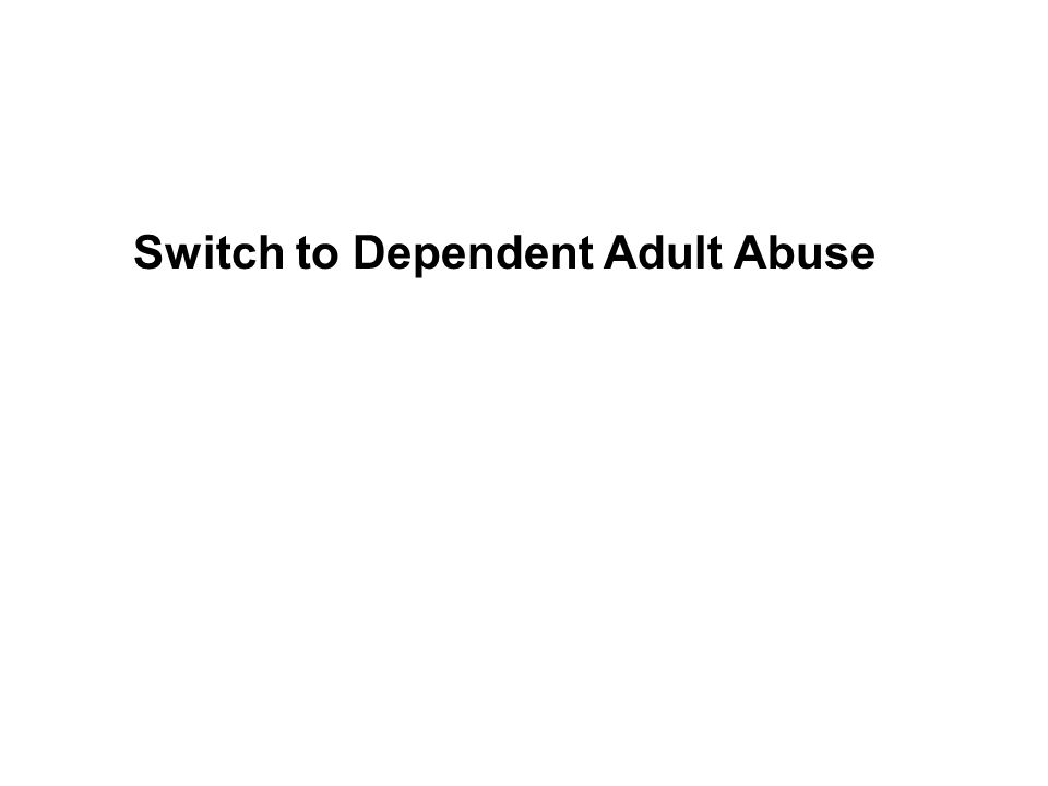 Switch to Dependent Adult Abuse