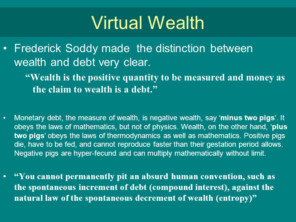 Virtual Wealth Frederick Soddy made the distinction between wealth and debt very clear.