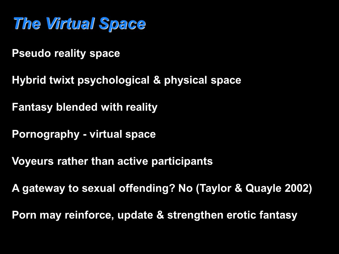The Virtual Space Pseudo reality space Hybrid twixt psychological & physical space Fantasy blended with reality Pornography - virtual space Voyeurs ra