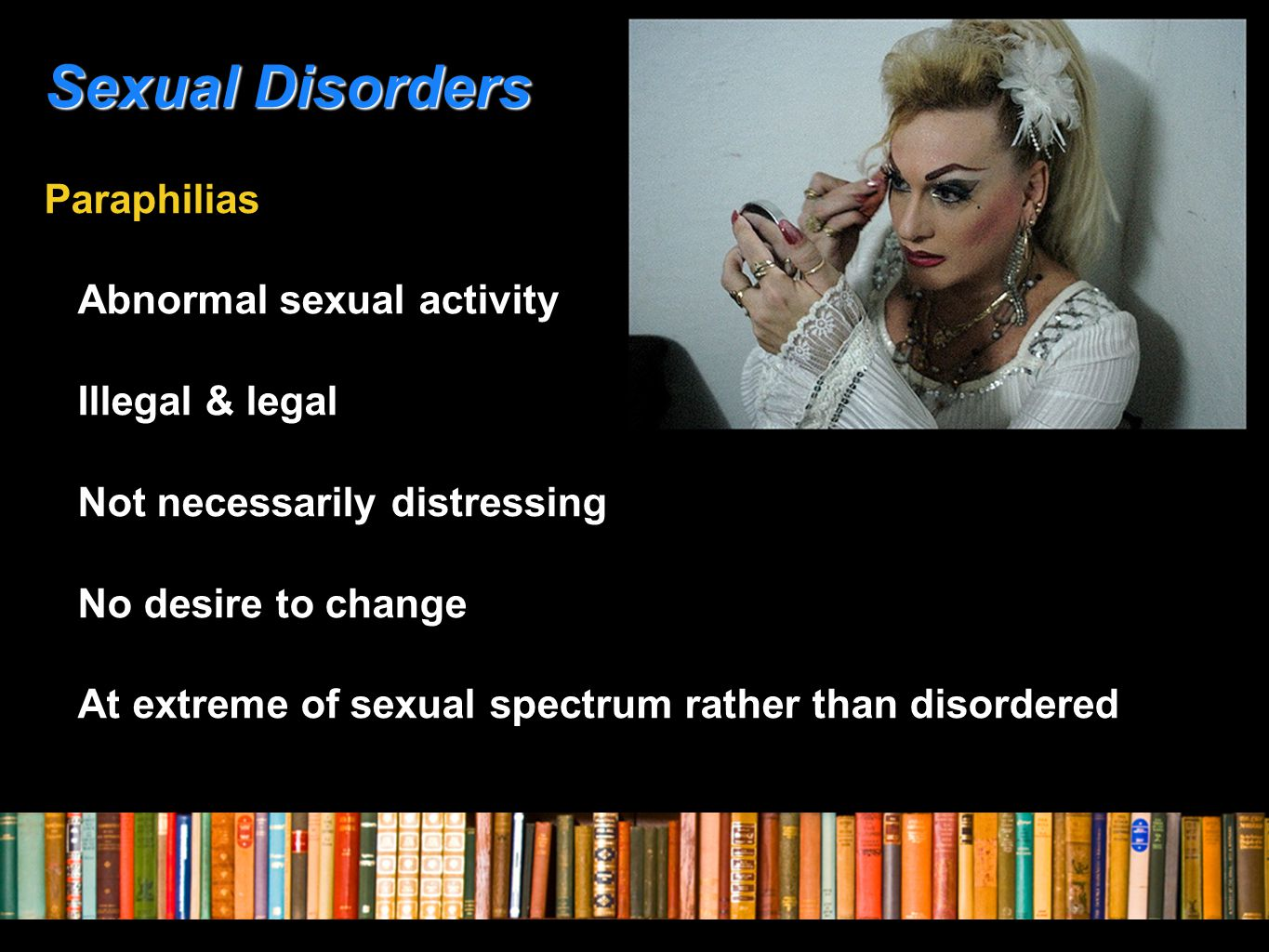 Paraphilias caveat DSM-IV Must result in distress Or not considered disorder