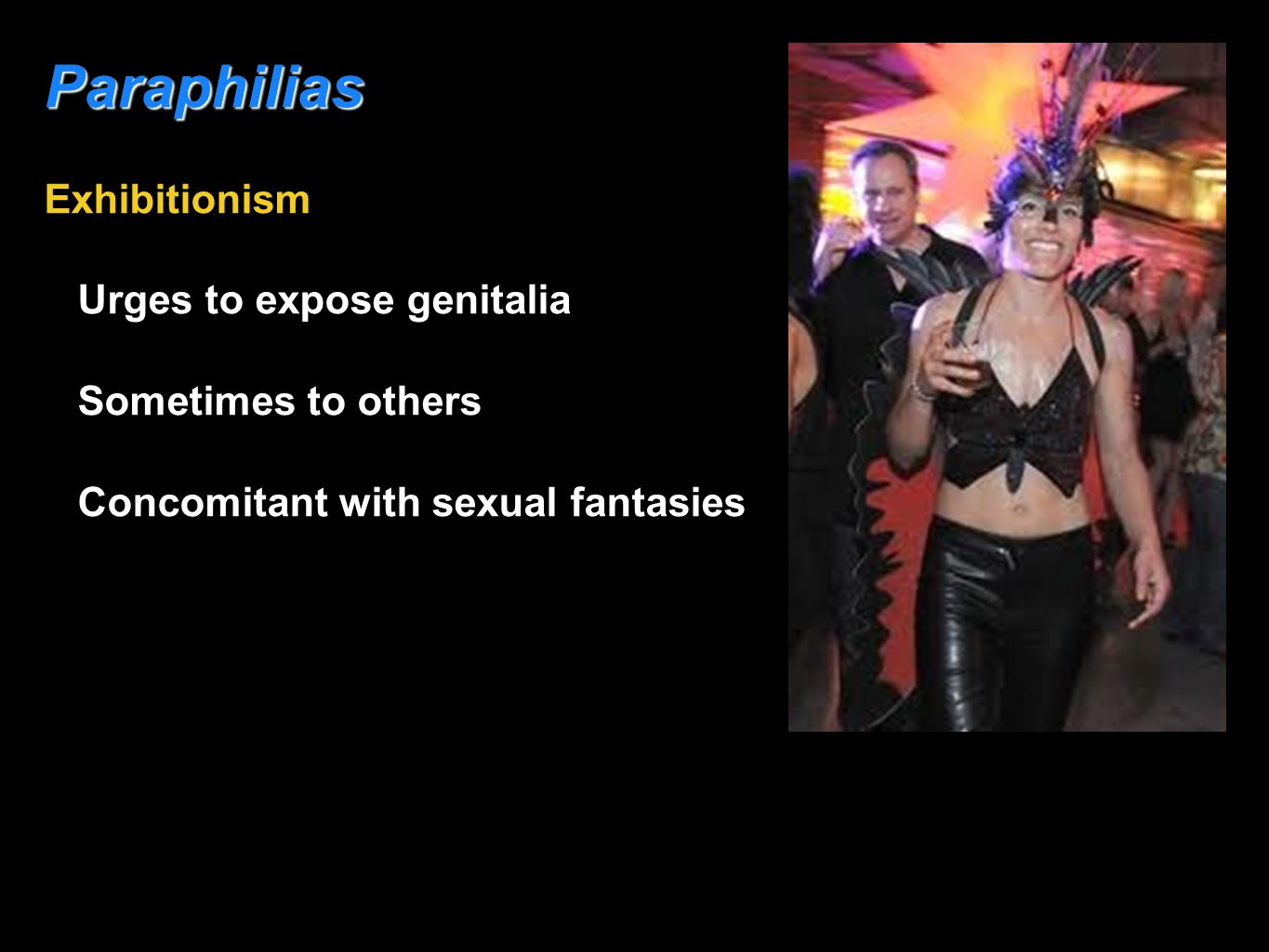 Paraphilias Exhibitionism Urges to expose genitalia Sometimes to others Concomitant with sexual fantasies