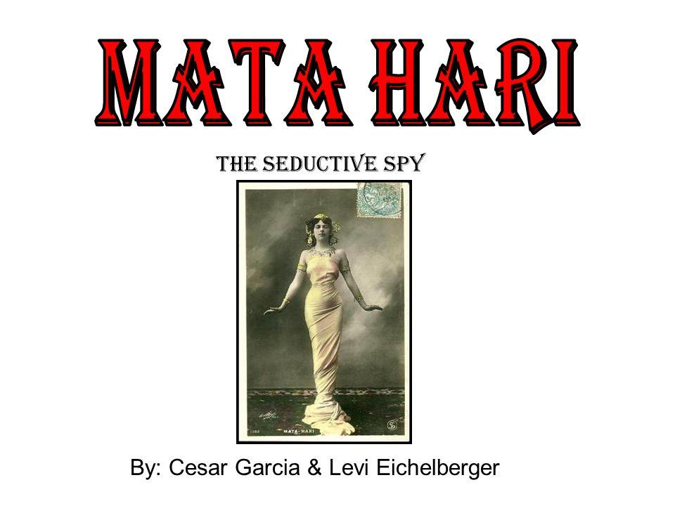 By: Cesar Garcia & Levi Eichelberger The Seductive Spy
