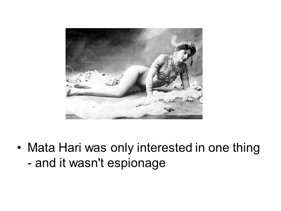 Mata Hari was only interested in one thing - and it wasn t espionage