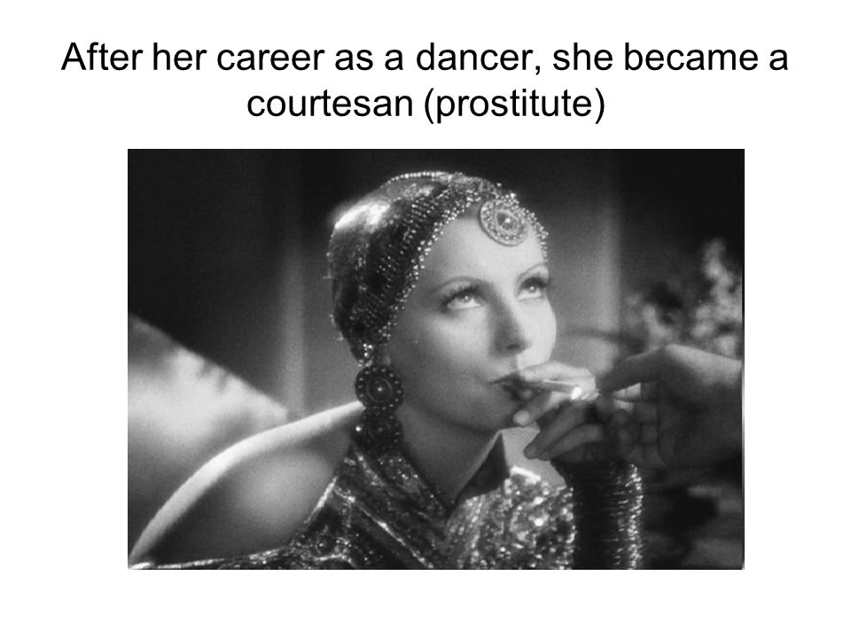 After her career as a dancer, she became a courtesan (prostitute)