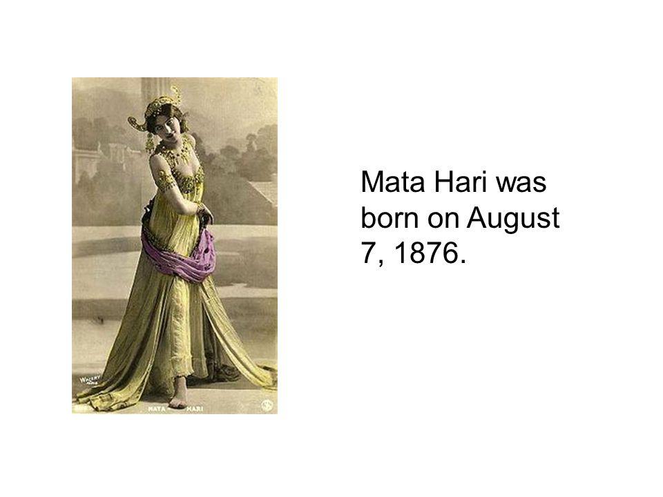 Mata Hari was born on August 7, 1876.