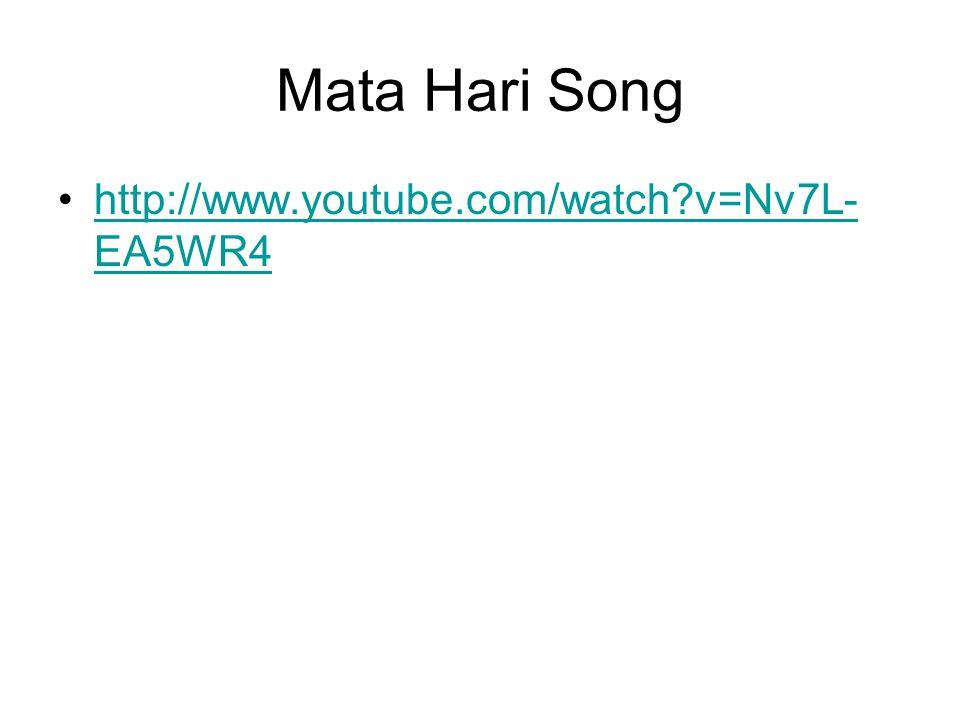 Mata Hari Song http://www.youtube.com/watch v=Nv7L- EA5WR4http://www.youtube.com/watch v=Nv7L- EA5WR4