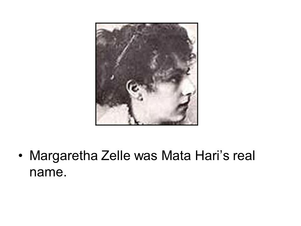 Margaretha Zelle was Mata Hari's real name.
