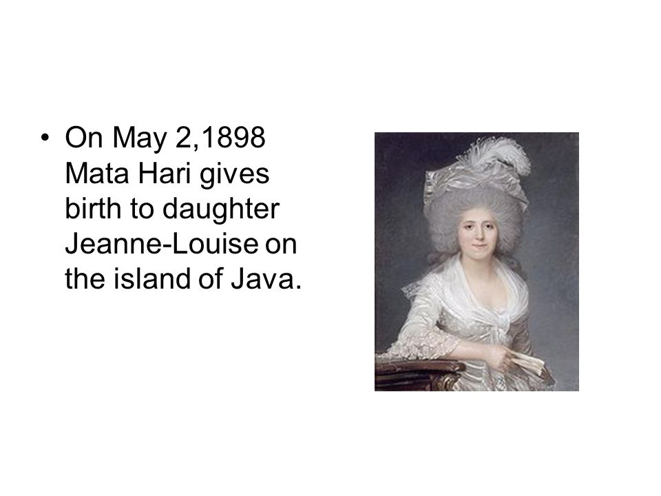 On May 2,1898 Mata Hari gives birth to daughter Jeanne-Louise on the island of Java.