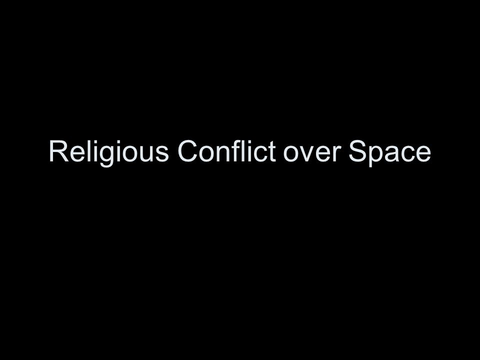 Religious Conflict over Space