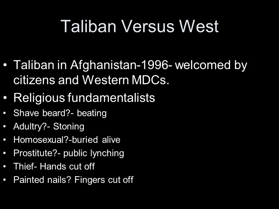Taliban Versus West Taliban in Afghanistan-1996- welcomed by citizens and Western MDCs.