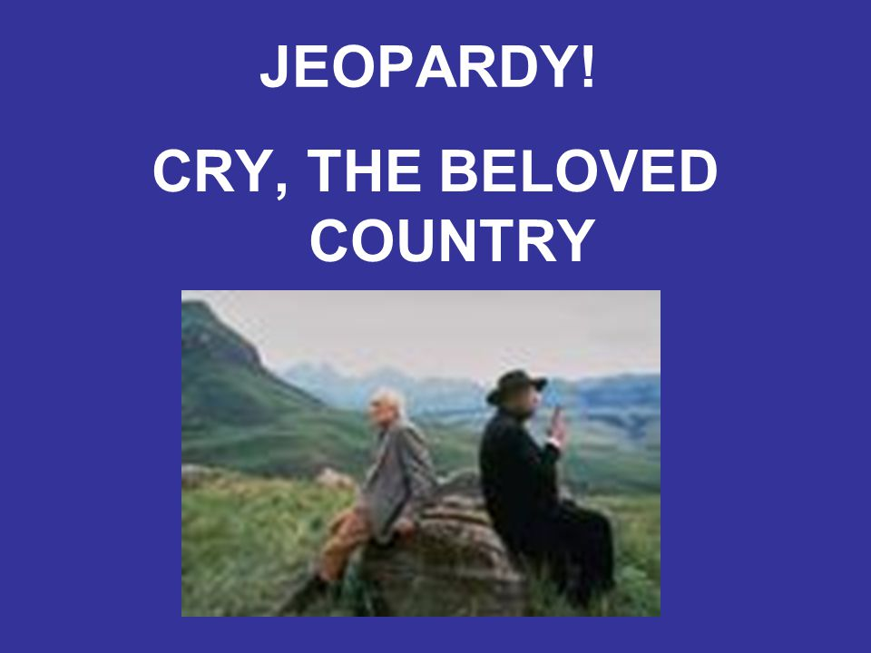 JEOPARDY! CRY, THE BELOVED COUNTRY