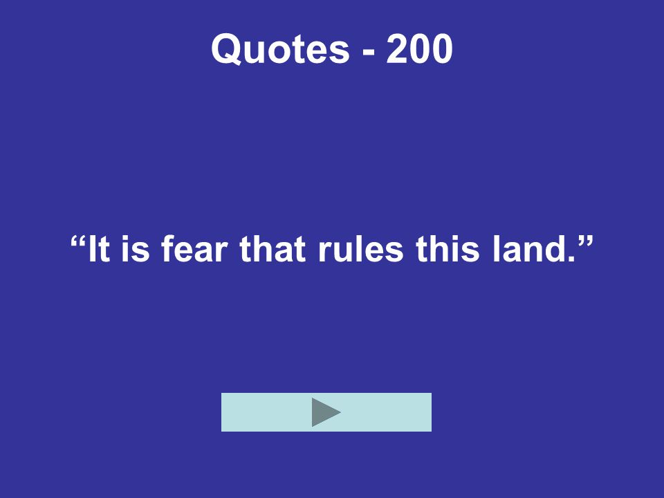 """Quotes - 200 """"It is fear that rules this land."""""""