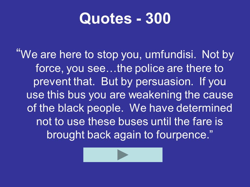 """Quotes - 300 """" We are here to stop you, umfundisi. Not by force, you see…the police are there to prevent that. But by persuasion. If you use this bus"""