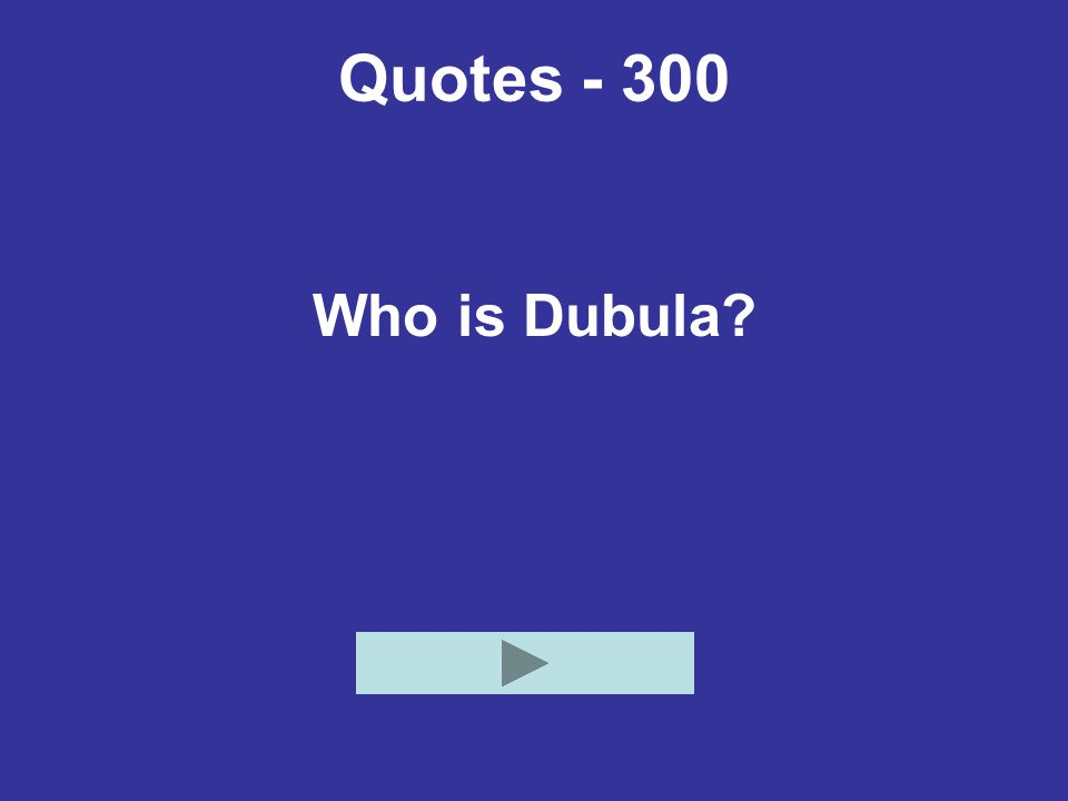 Quotes - 300 Who is Dubula?