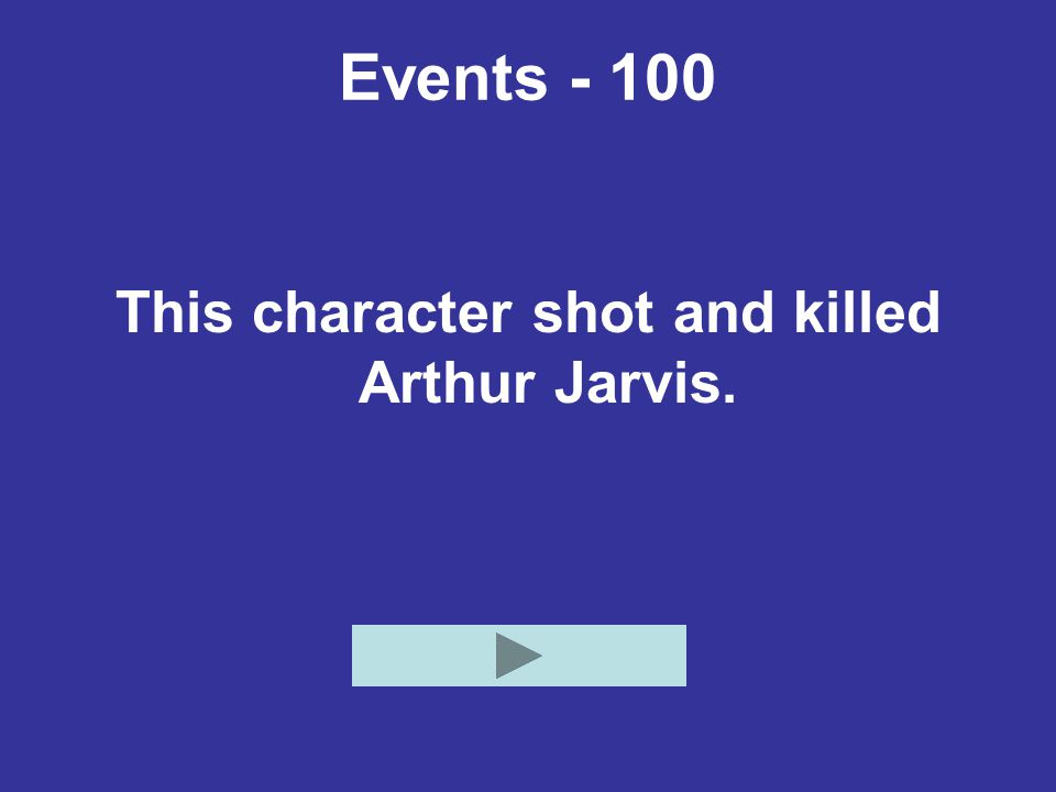 Events - 100 This character shot and killed Arthur Jarvis.