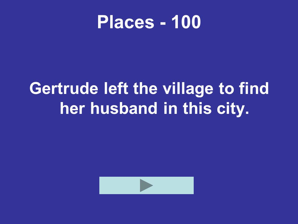Places - 100 Gertrude left the village to find her husband in this city.