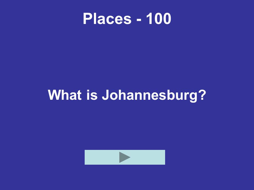 Places - 100 What is Johannesburg?