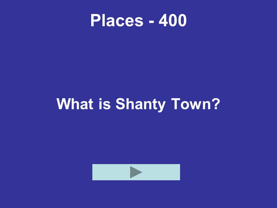 Places - 400 What is Shanty Town?