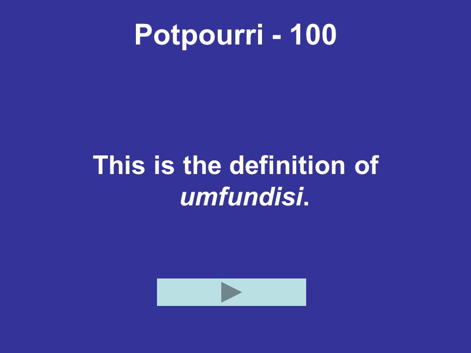 Potpourri - 100 This is the definition of umfundisi.