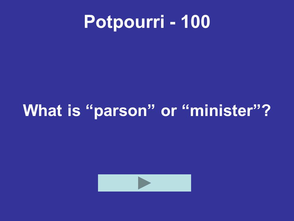 """Potpourri - 100 What is """"parson"""" or """"minister""""?"""