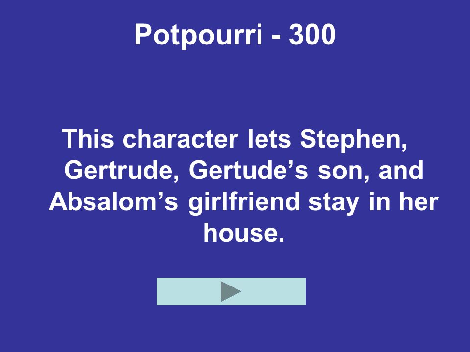 Potpourri - 300 This character lets Stephen, Gertrude, Gertude's son, and Absalom's girlfriend stay in her house.