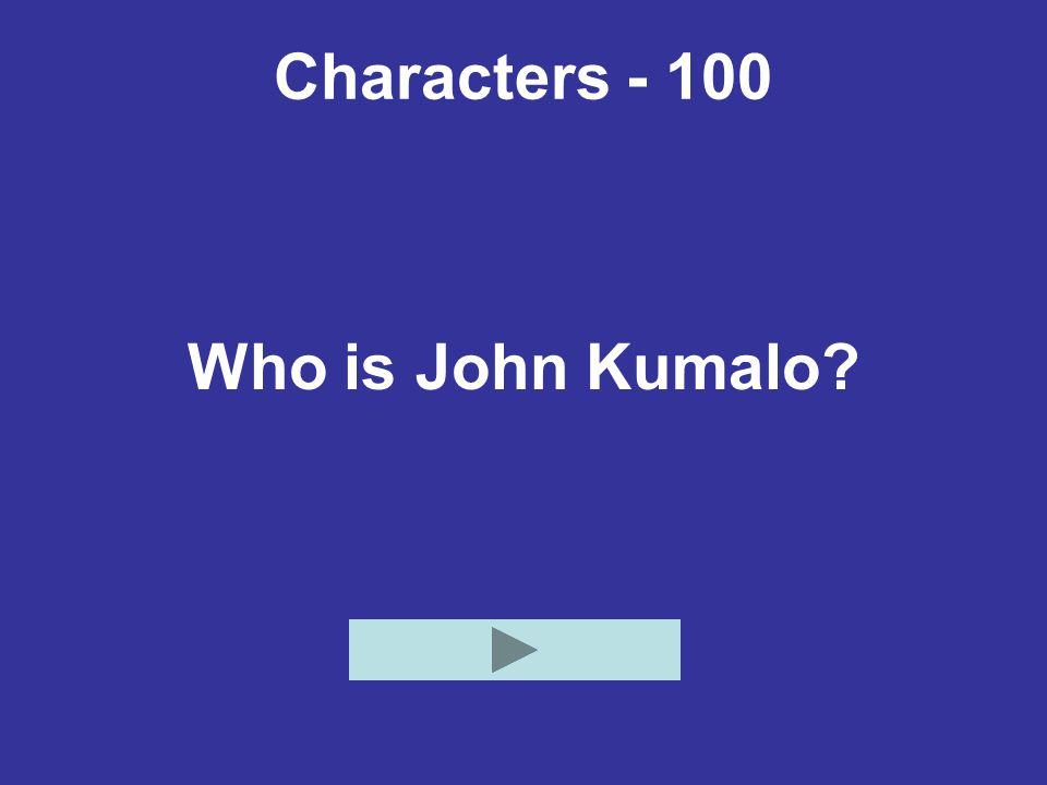 Characters - 100 Who is John Kumalo?