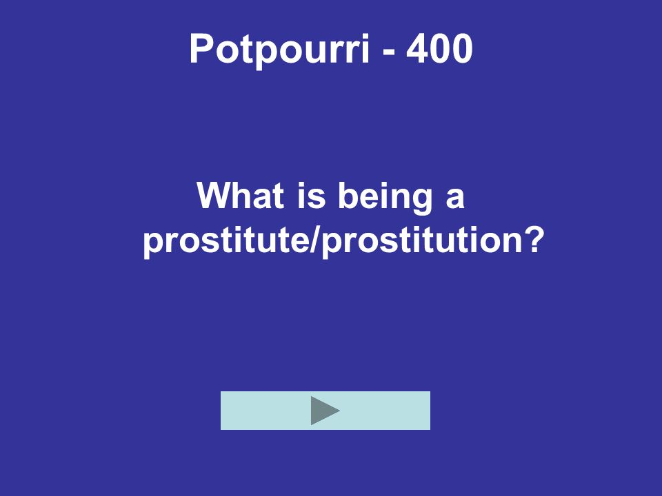 Potpourri - 400 What is being a prostitute/prostitution?