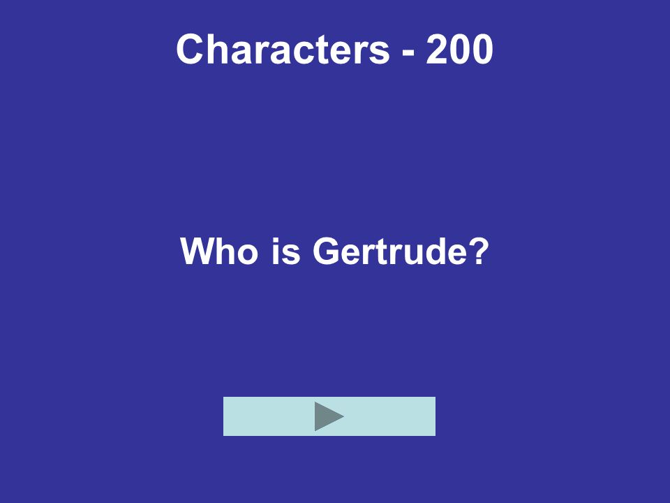 Characters - 200 Who is Gertrude?